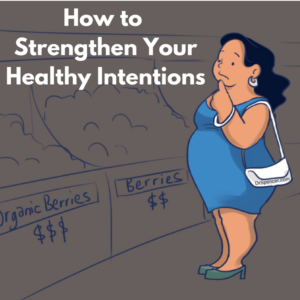 How to Strengthen your Healthy Intentions
