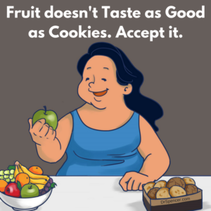 Fruit Doesn't Taste as Good as Cookies. Accept it.